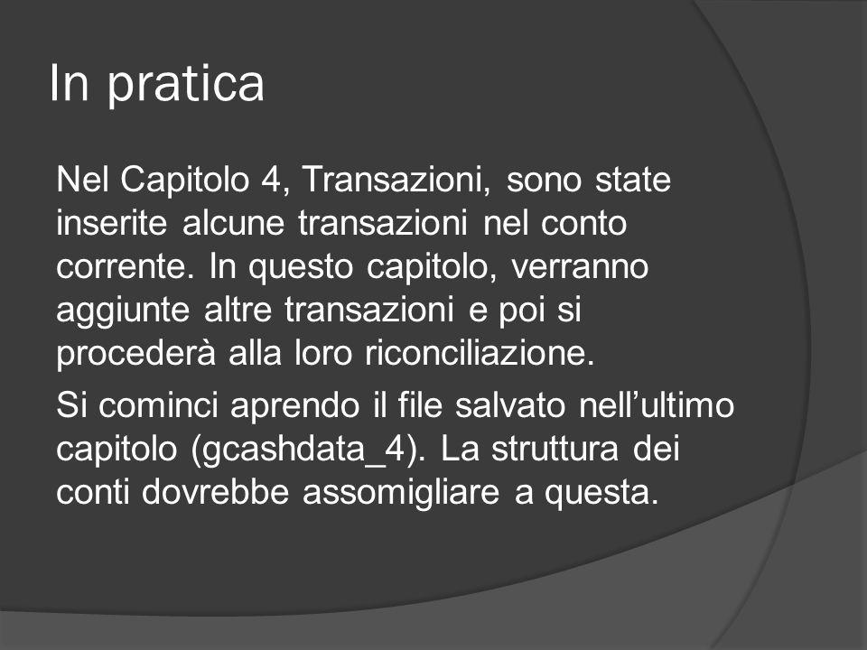 In pratica Nel Capitolo 4, Transazioni, sono state inserite alcune transazioni nel conto corrente. In questo capitolo, verranno aggiunte altre transaz