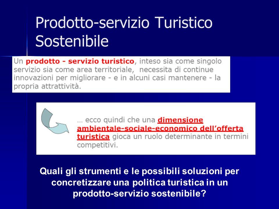 Prodotto-servizio Turistico Sostenibile Quali gli strumenti e le possibili soluzioni per concretizzare una politica turistica in un prodotto-servizio