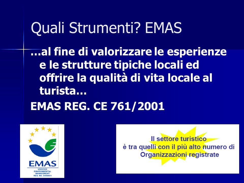 Quali Strumenti? EMAS …al fine di valorizzare le esperienze e le strutture tipiche locali ed offrire la qualità di vita locale al turista… EMAS REG. C