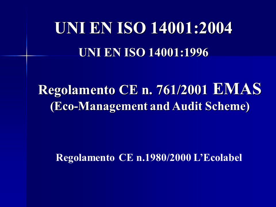 UNI EN ISO 14001:2004 UNI EN ISO 14001:1996 Regolamento CE n. 761/2001 EMAS (Eco-Management and Audit Scheme) Regolamento CE n.1980/2000 L'Ecolabel