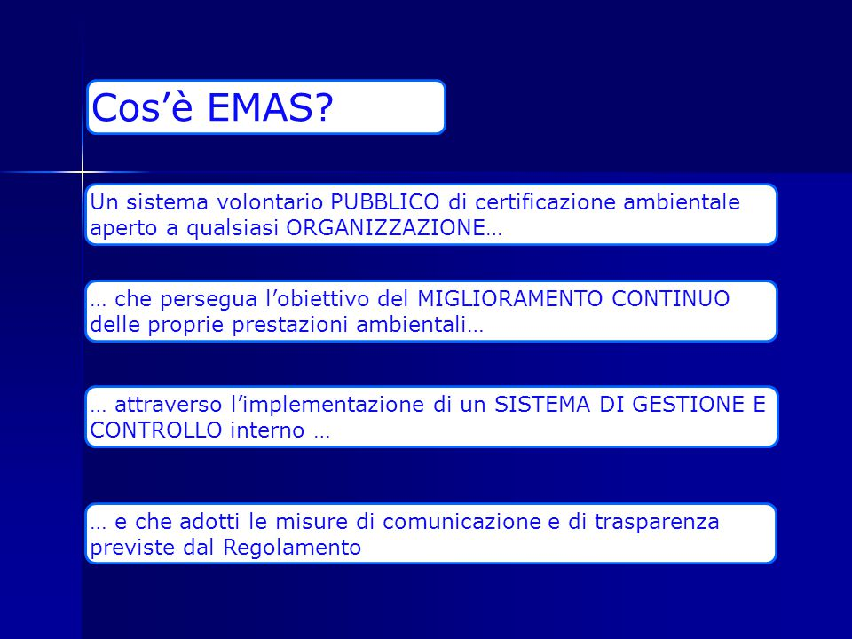 … e che adotti le misure di comunicazione e di trasparenza previste dal Regolamento Cos'è EMAS? Un sistema volontario PUBBLICO di certificazione ambie