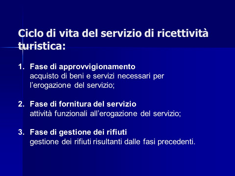 Ciclo di vita del servizio di ricettività turistica: 1. Fase di approvvigionamento acquisto di beni e servizi necessari per l'erogazione del servizio;