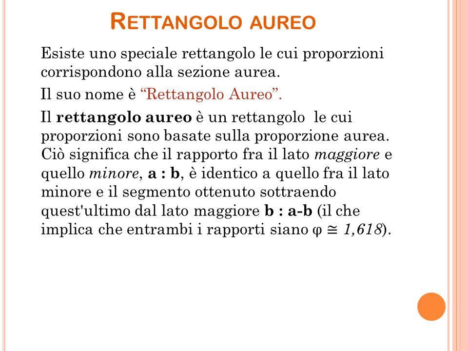 """R ETTANGOLO AUREO Esiste uno speciale rettangolo le cui proporzioni corrispondono alla sezione aurea. Il suo nome è """"Rettangolo Aureo"""". Il rettangolo"""
