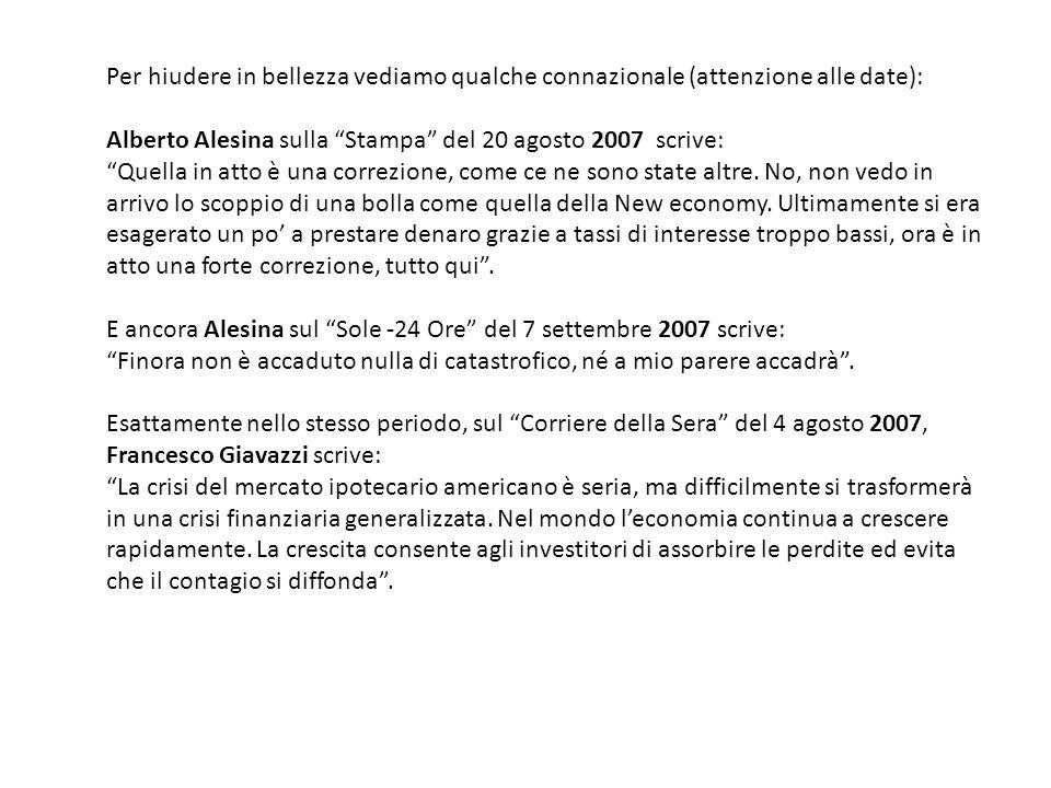 Per hiudere in bellezza vediamo qualche connazionale (attenzione alle date): Alberto Alesina sulla Stampa del 20 agosto 2007 scrive: Quella in atto è una correzione, come ce ne sono state altre.