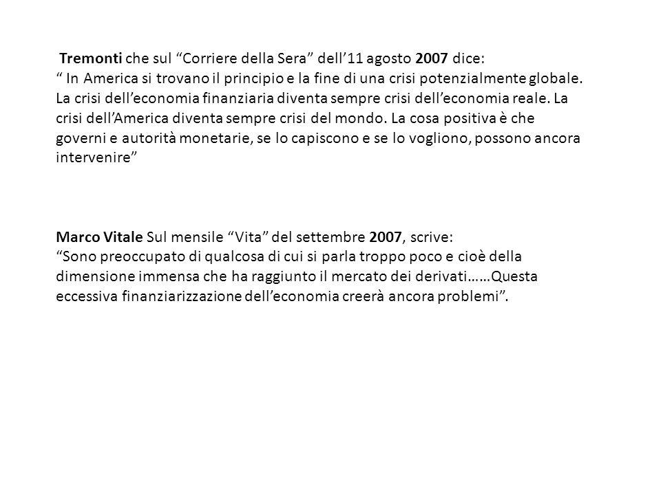 Tremonti che sul Corriere della Sera dell'11 agosto 2007 dice: In America si trovano il principio e la fine di una crisi potenzialmente globale.