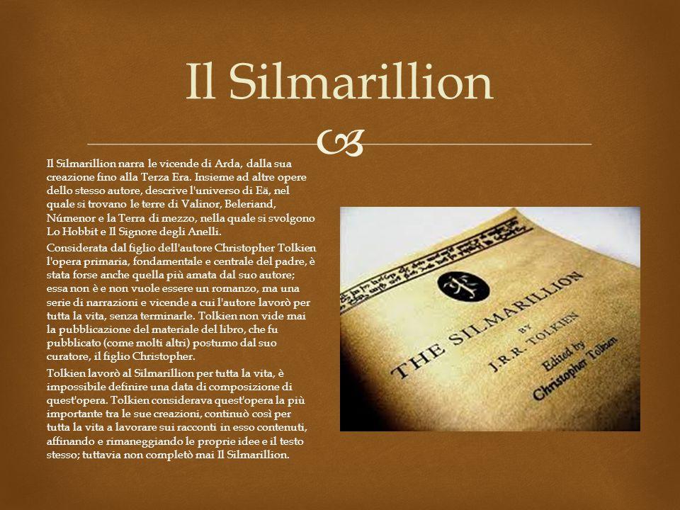  Il Silmarillion Il Silmarillion narra le vicende di Arda, dalla sua creazione fino alla Terza Era.