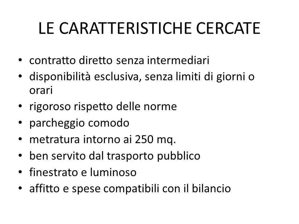 LE CARATTERISTICHE CERCATE contratto diretto senza intermediari disponibilità esclusiva, senza limiti di giorni o orari rigoroso rispetto delle norme parcheggio comodo metratura intorno ai 250 mq.