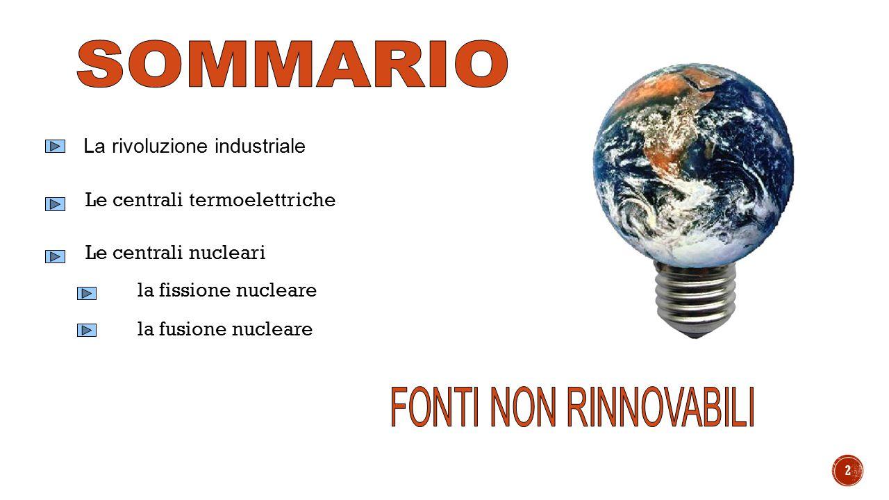 2 La rivoluzione industriale Le centrali termoelettriche Le centrali nucleari la fissione nucleare la fusione nucleare