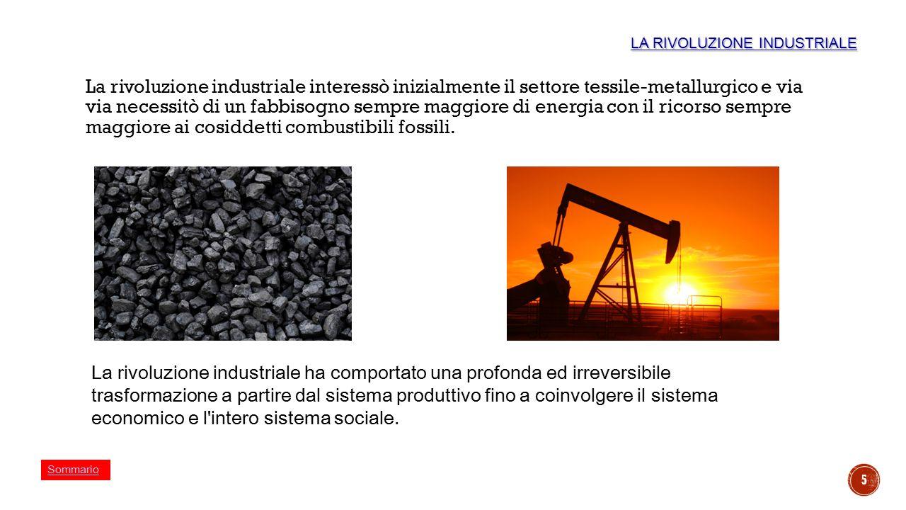 5 La rivoluzione industriale interessò inizialmente il settore tessile-metallurgico e via via necessitò di un fabbisogno sempre maggiore di energia co