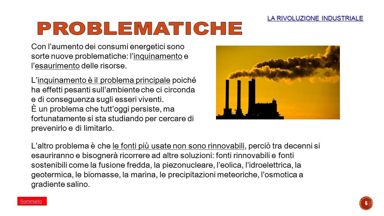 6 Con l'aumento dei consumi energetici sono sorte nuove problematiche: l'inquinamento e l'esaurimento delle risorse. L'inquinamento è il problema prin