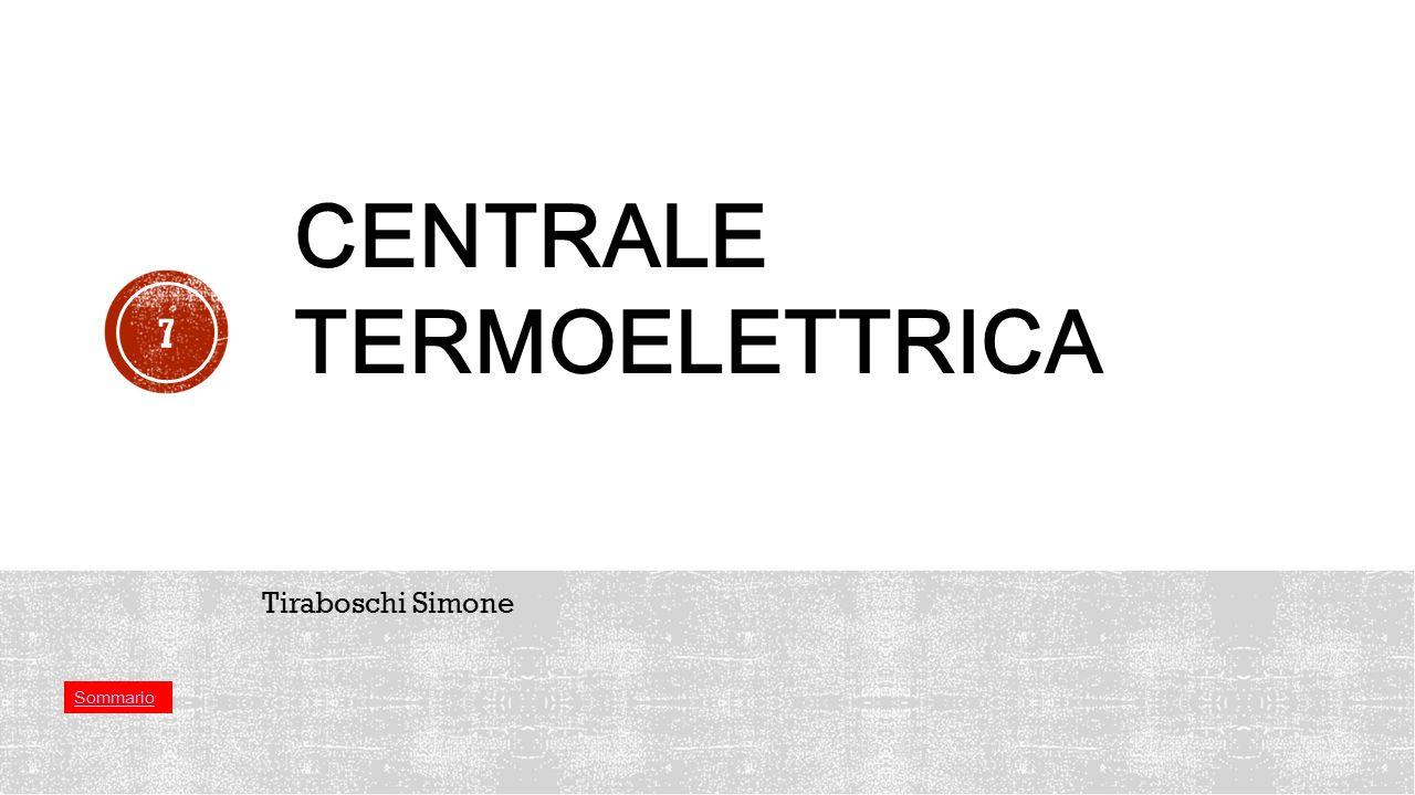7 Tiraboschi Simone CENTRALE TERMOELETTRICA Sommario