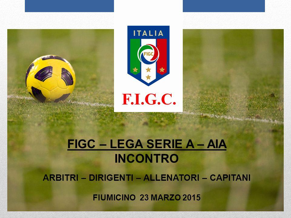 FIGC – LEGA SERIE A – AIA INCONTRO ARBITRI – DIRIGENTI – ALLENATORI – CAPITANI FIUMICINO 23 MARZO 2015 F.I.G.C.