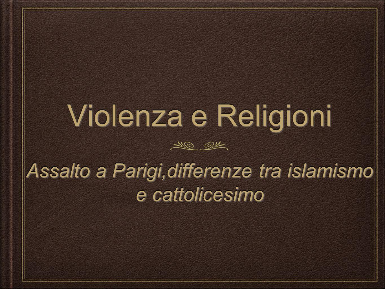 Violenza e Religioni Assalto a Parigi,differenze tra islamismo e cattolicesimo