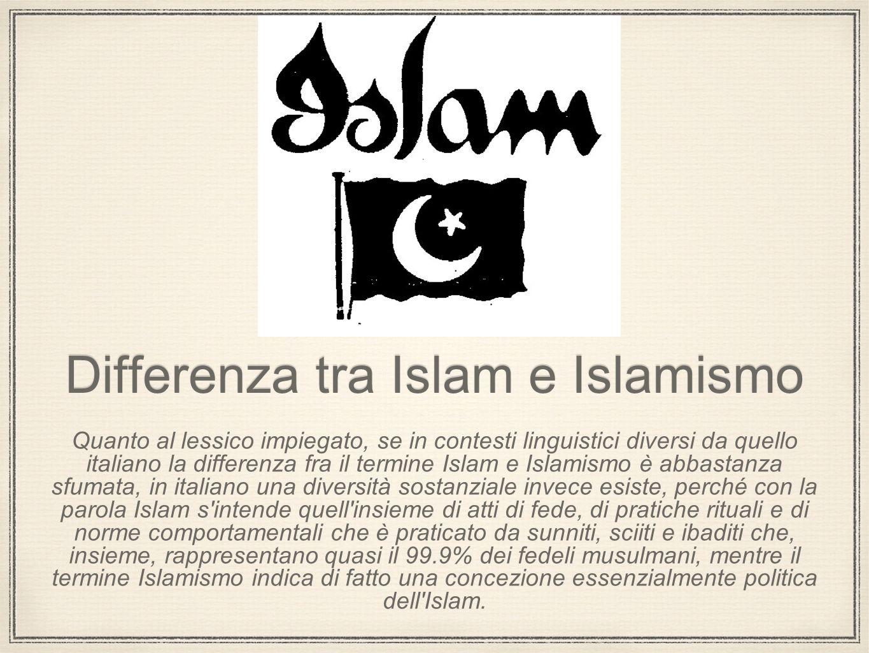 Differenza tra Islam e Islamismo Quanto al lessico impiegato, se in contesti linguistici diversi da quello italiano la differenza fra il termine Islam