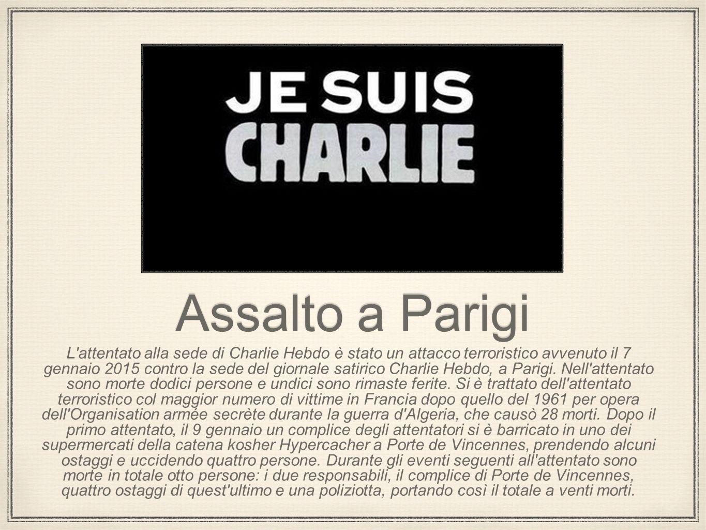 Assalto a Parigi L'attentato alla sede di Charlie Hebdo è stato un attacco terroristico avvenuto il 7 gennaio 2015 contro la sede del giornale satiric