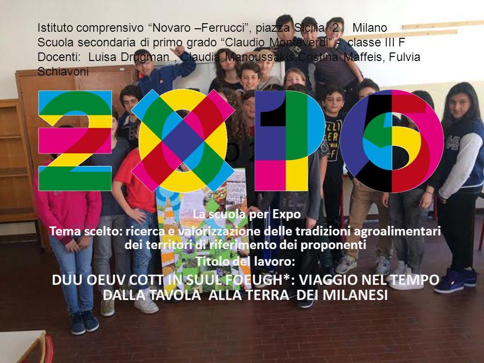 EXPO 2015 La scuola per Expo Tema scelto: ricerca e valorizzazione delle tradizioni agroalimentari dei territori di riferimento dei proponenti Titolo