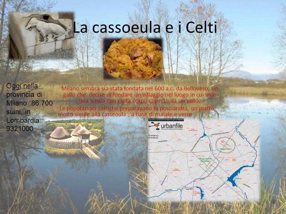 La cassoeula e i Celti Milano sembra sia stata fondata nel 600 a.c. da Belloveso, un gallo che decise di fondare un villaggio nel luogo in cui vide un