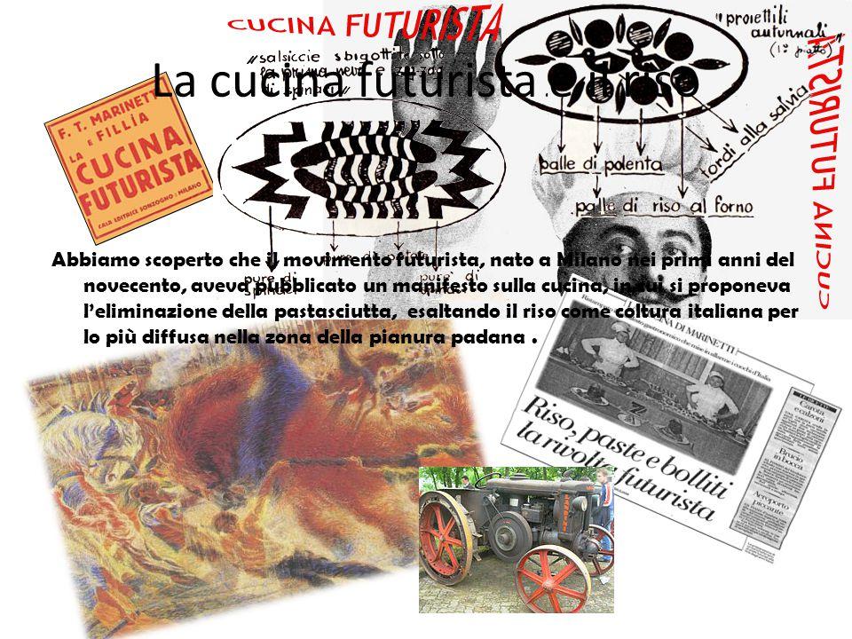 La cucina futurista e il riso Abbiamo scoperto che il movimento futurista, nato a Milano nei primi anni del novecento, aveva pubblicato un manifesto s