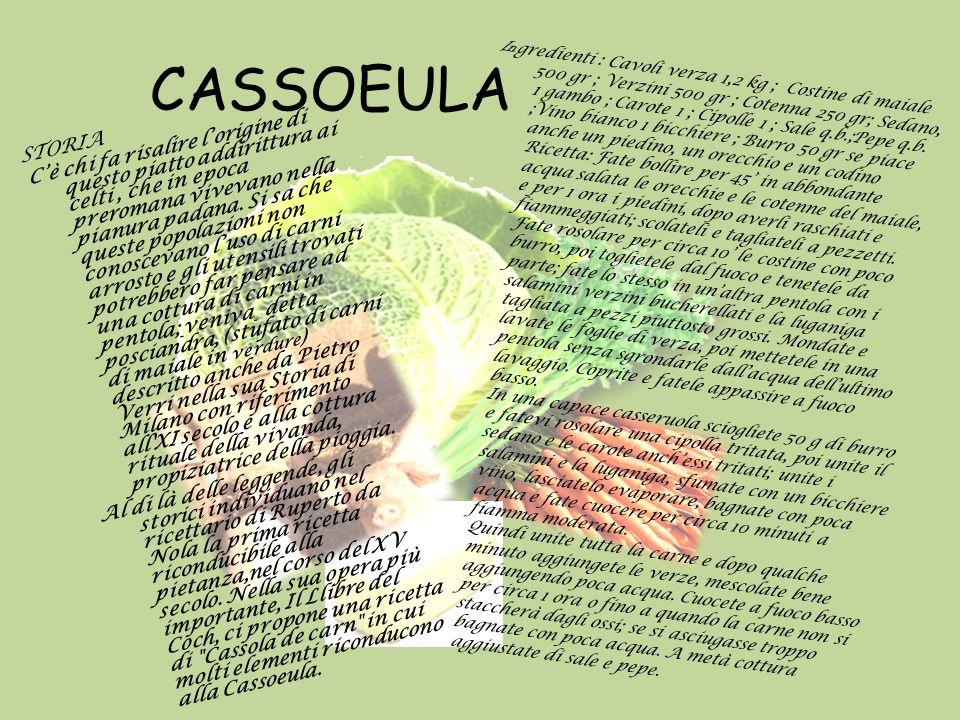 CASSOEULA STORIA C'è chi fa risalire l'origine di questo piatto addirittura ai celti, che in epoca preromana vivevano nella pianura padana. Si sa che