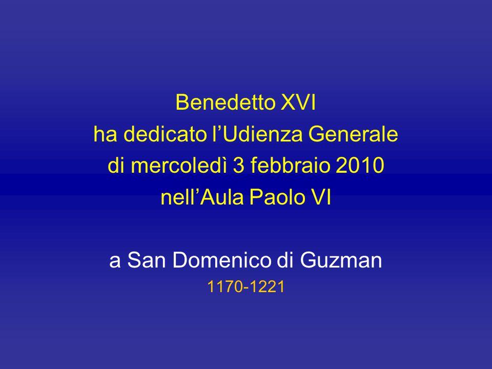 Benedetto XVI ha dedicato l'Udienza Generale di mercoledì 3 febbraio 2010 nell'Aula Paolo VI a San Domenico di Guzman 1170-1221