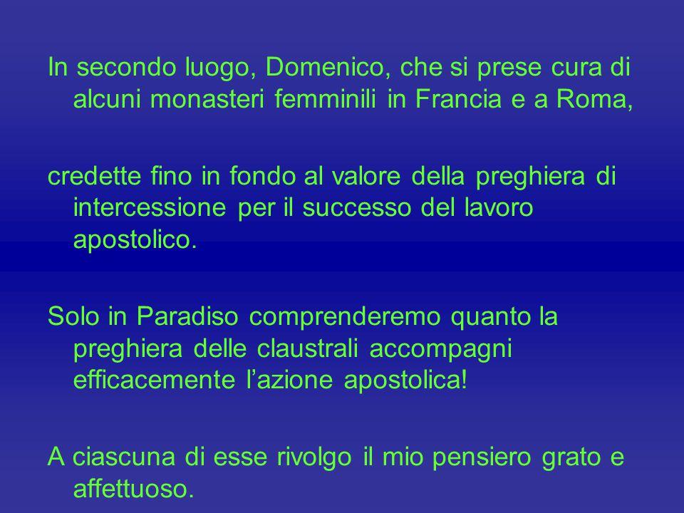 Domenico fu canonizzato nel 1234, ed è lui stesso che, con la sua santità, ci indica due mezzi indispensabili affinché l'azione apostolica sia incisiv