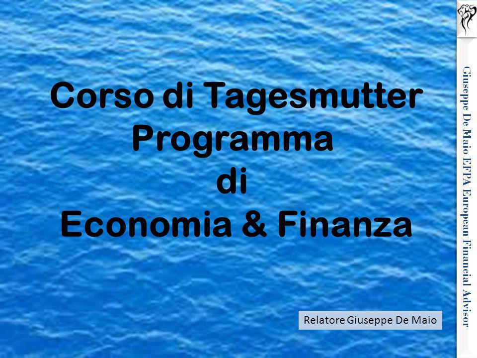 Giuseppe De Maio EFPA European Financial Advisor Corso di Tagesmutter Programma di Economia & Finanza Relatore Giuseppe De Maio