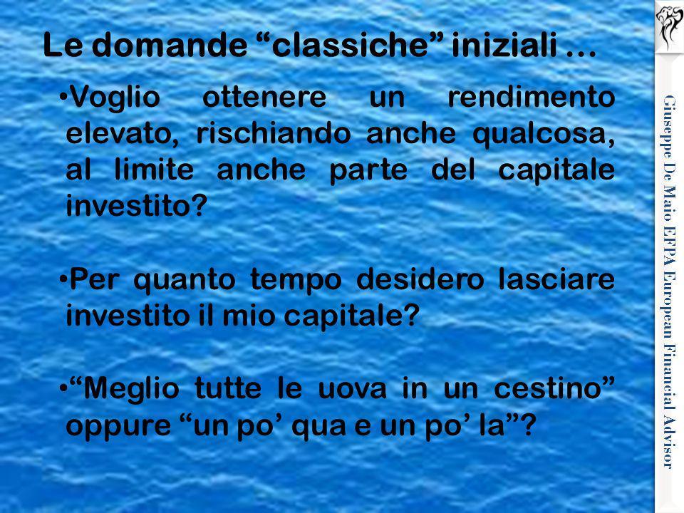 Giuseppe De Maio EFPA European Financial Advisor Voglio ottenere un rendimento elevato, rischiando anche qualcosa, al limite anche parte del capitale