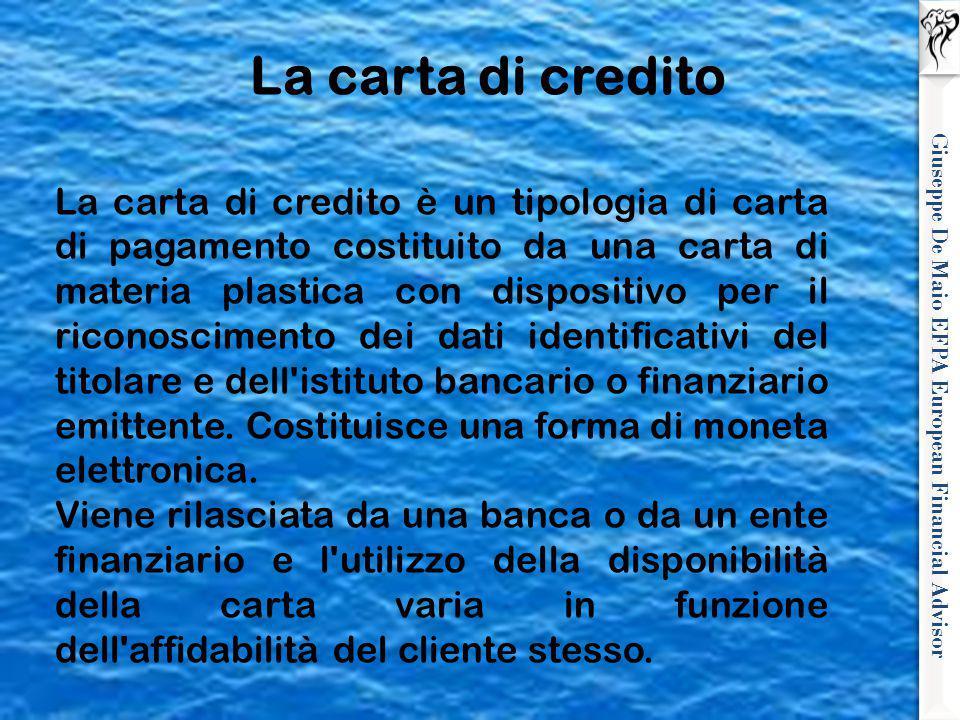 Giuseppe De Maio EFPA European Financial Advisor La carta di credito La carta di credito è un tipologia di carta di pagamento costituito da una carta