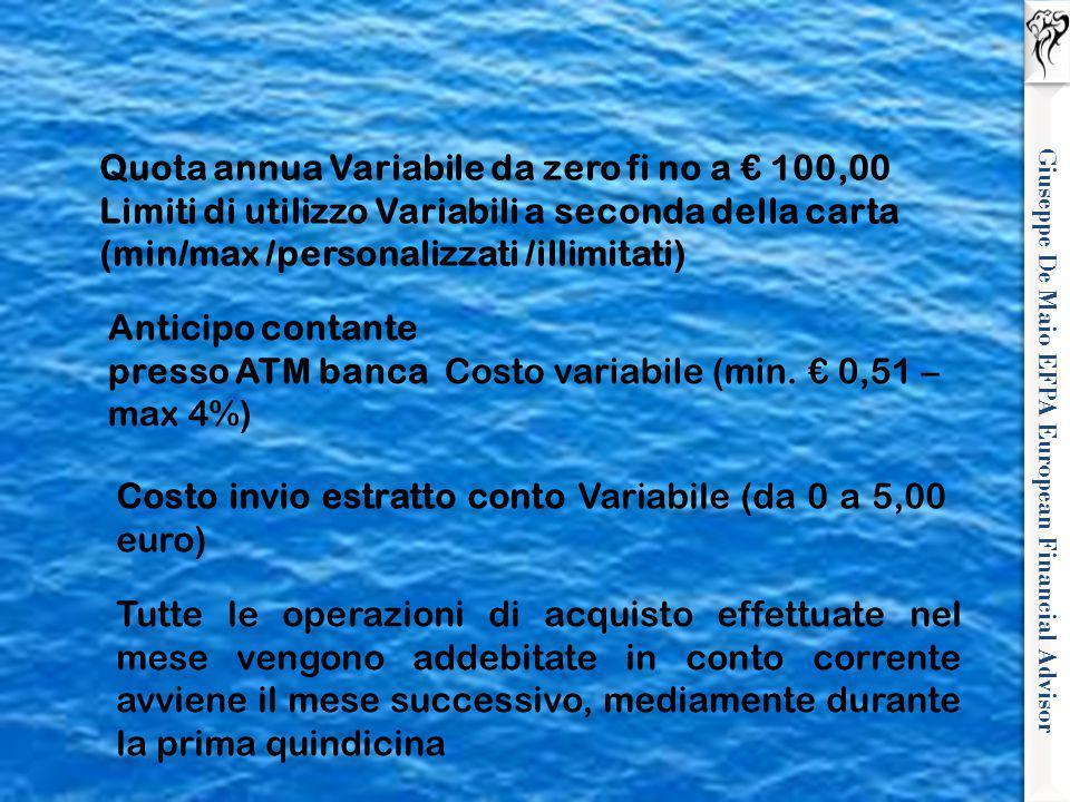 Giuseppe De Maio EFPA European Financial Advisor Quota annua Variabile da zero fi no a € 100,00 Limiti di utilizzo Variabili a seconda della carta (mi