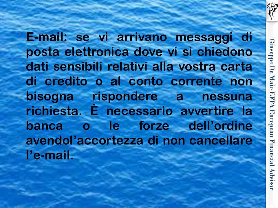 Giuseppe De Maio EFPA European Financial Advisor E-mail: se vi arrivano messaggi di posta elettronica dove vi si chiedono dati sensibili relativi alla