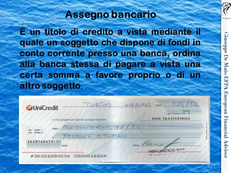 Giuseppe De Maio EFPA European Financial Advisor È un titolo di credito a vista mediante il quale un soggetto che dispone di fondi in conto corrente p