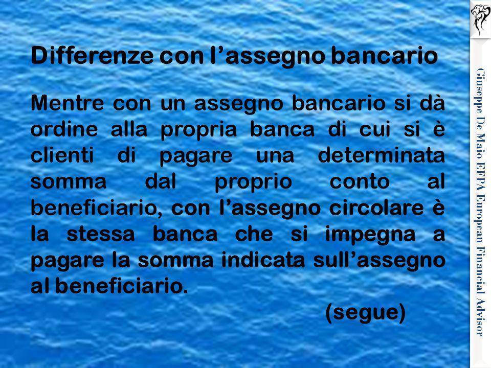 Giuseppe De Maio EFPA European Financial Advisor Differenze con l'assegno bancario Mentre con un assegno bancario si dà ordine alla propria banca di c