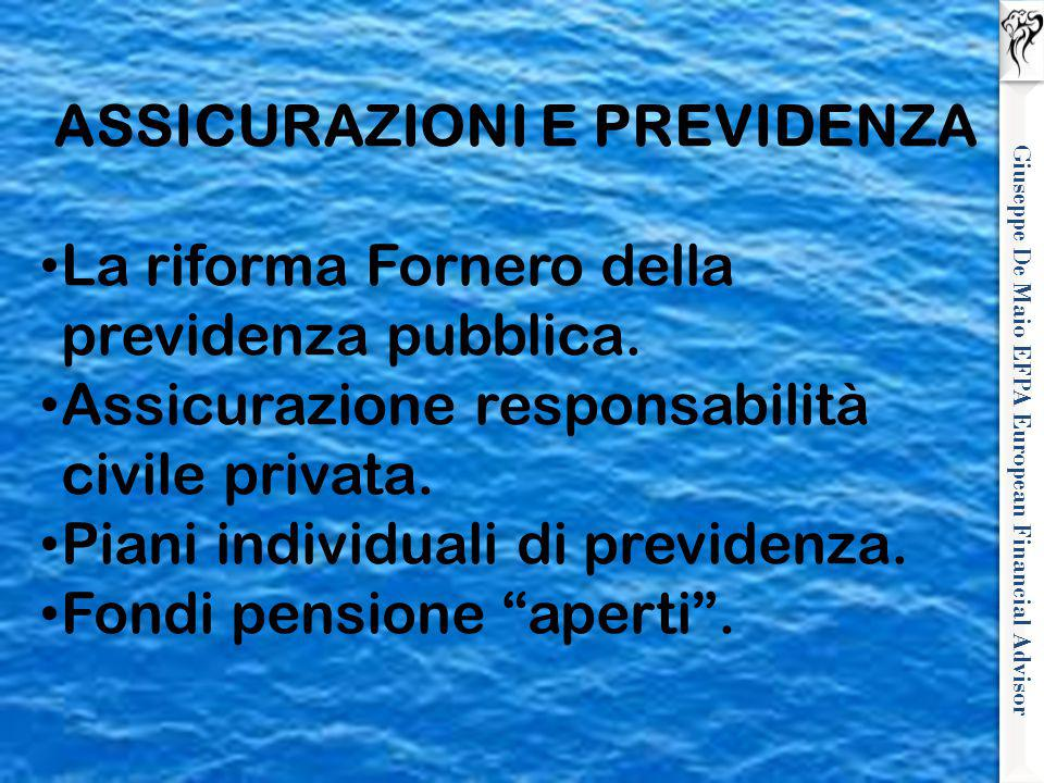 Giuseppe De Maio EFPA European Financial Advisor ASSICURAZIONI E PREVIDENZA La riforma Fornero della previdenza pubblica. Assicurazione responsabilità