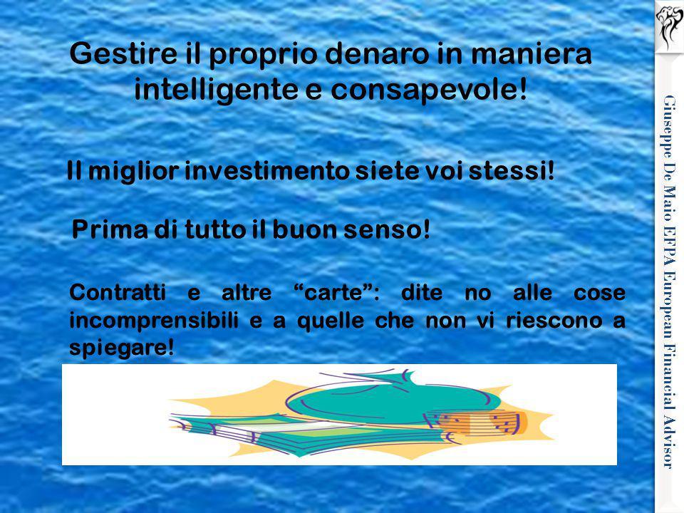 Giuseppe De Maio EFPA European Financial Advisor Gestire il proprio denaro in maniera intelligente e consapevole! Il miglior investimento siete voi st
