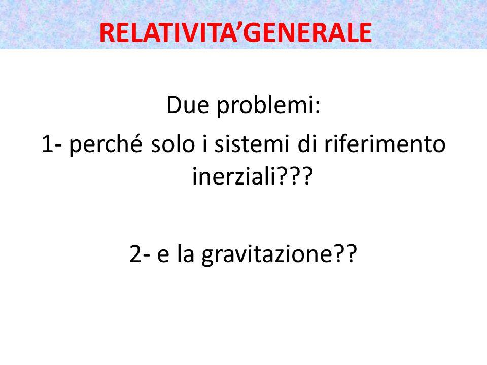 Due problemi: 1- perché solo i sistemi di riferimento inerziali .