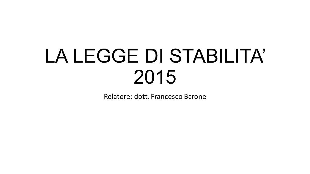 LA LEGGE DI STABILITA' 2015 Relatore: dott. Francesco Barone