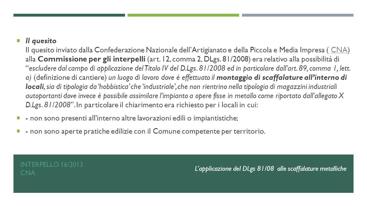 INTERPELLO 16/2013 CNA  Il quesito Il quesito inviato dalla Confederazione Nazionale dell'Artigianato e della Piccola e Media Impresa ( CNA) alla Com