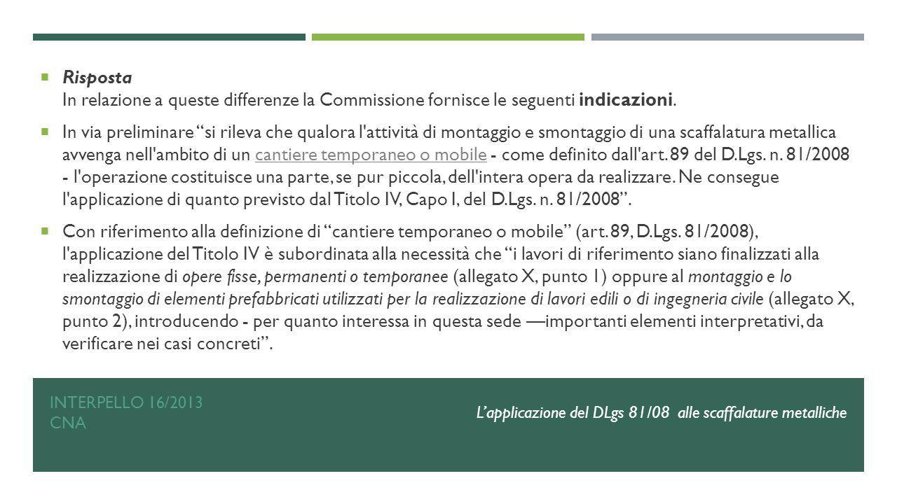 """INTERPELLO 16/2013 CNA  Risposta In relazione a queste differenze la Commissione fornisce le seguenti indicazioni.  In via preliminare """"si rileva ch"""