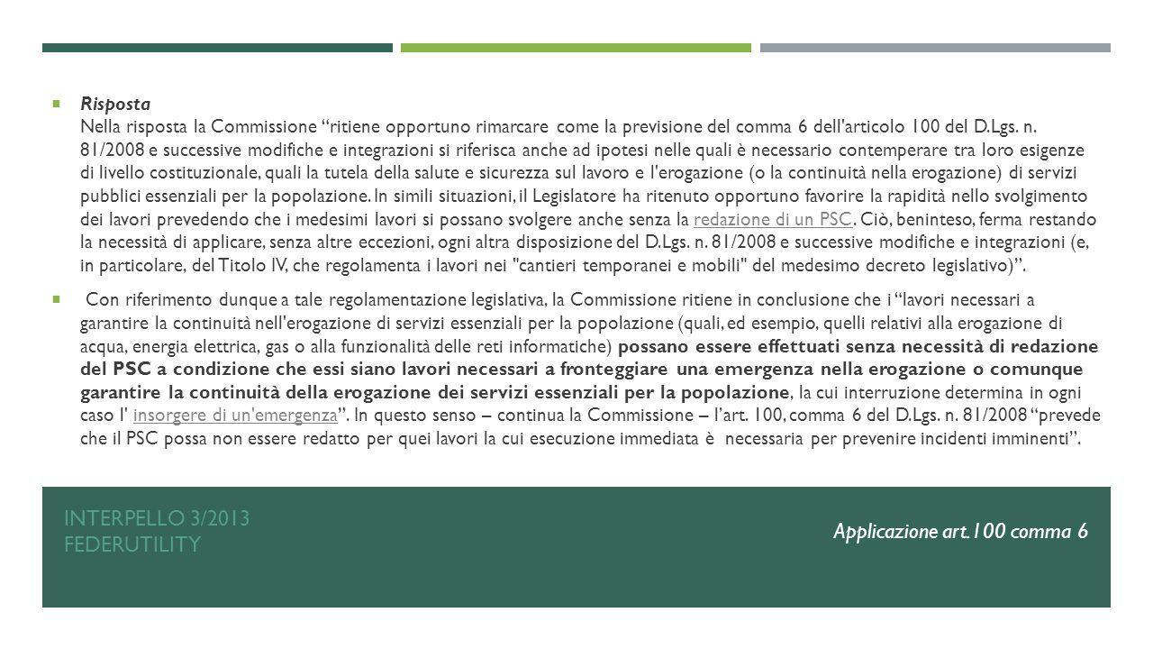 """INTERPELLO 3/2013 FEDERUTILITY  Risposta Nella risposta la Commissione """"ritiene opportuno rimarcare come la previsione del comma 6 dell'articolo 100"""