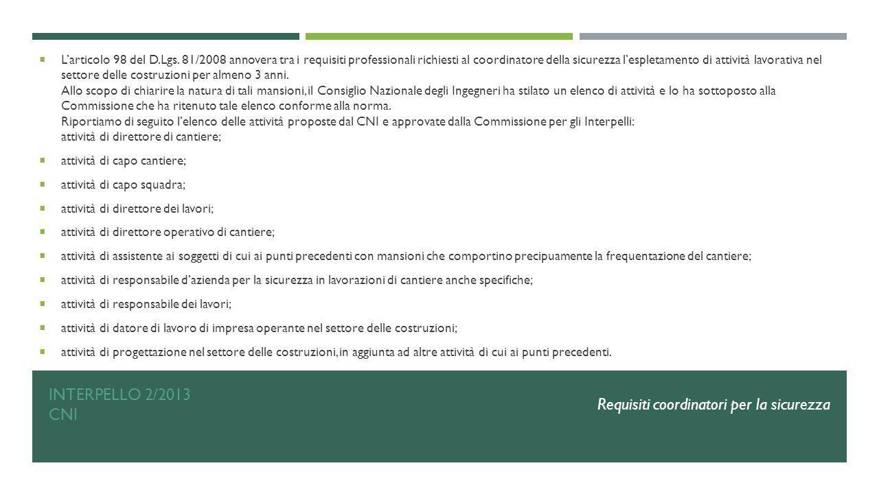 INTERPELLO 2/2013 CNI  L'articolo 98 del D.Lgs. 81/2008 annovera tra i requisiti professionali richiesti al coordinatore della sicurezza l'espletamen