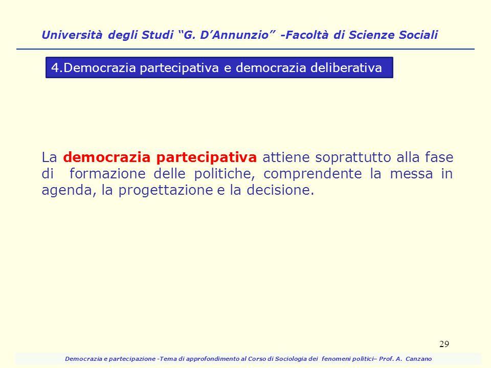 La democrazia partecipativa attiene soprattutto alla fase di formazione delle politiche, comprendente la messa in agenda, la progettazione e la decisi