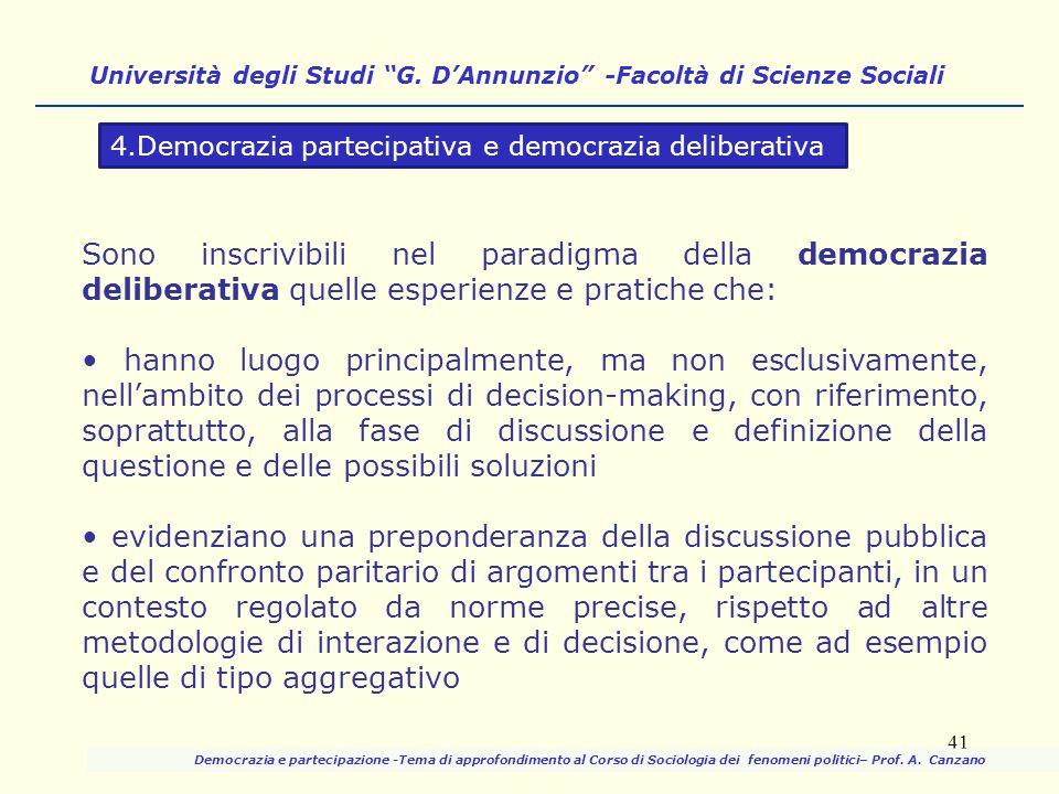 Sono inscrivibili nel paradigma della democrazia deliberativa quelle esperienze e pratiche che: hanno luogo principalmente, ma non esclusivamente, nel