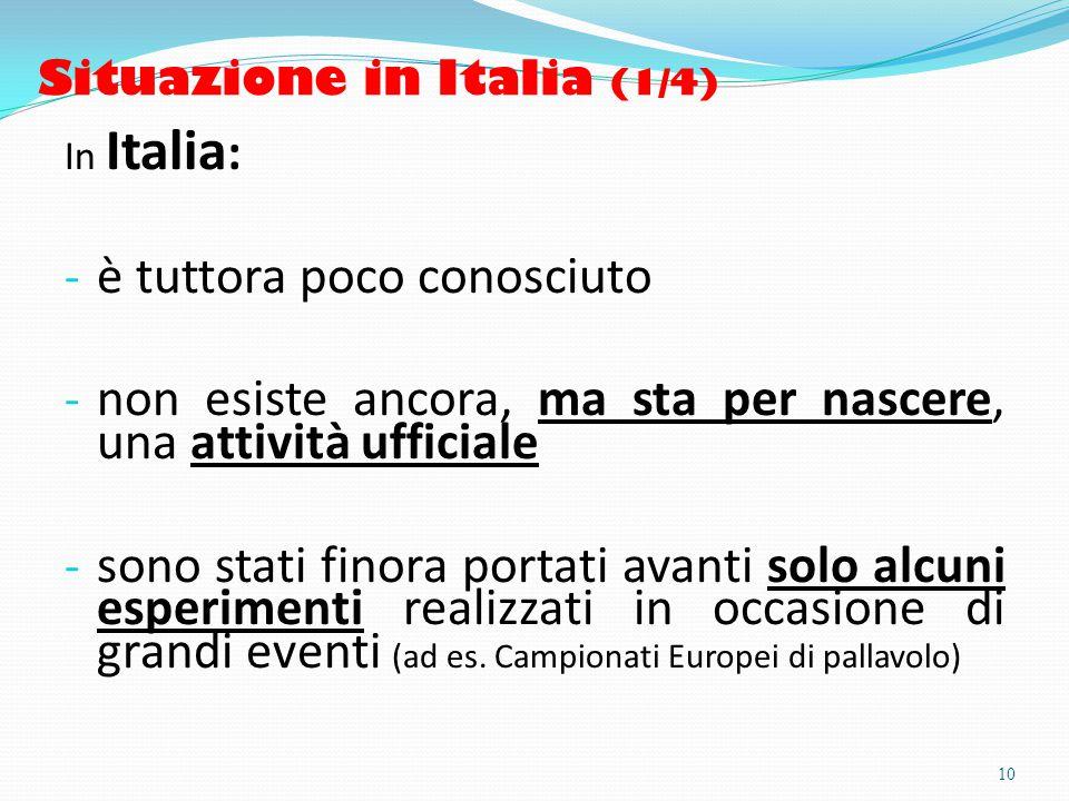 Situazione in Italia (1/4) In Italia : - è tuttora poco conosciuto - non esiste ancora, ma sta per nascere, una attività ufficiale - sono stati finora portati avanti solo alcuni esperimenti realizzati in occasione di grandi eventi (ad es.