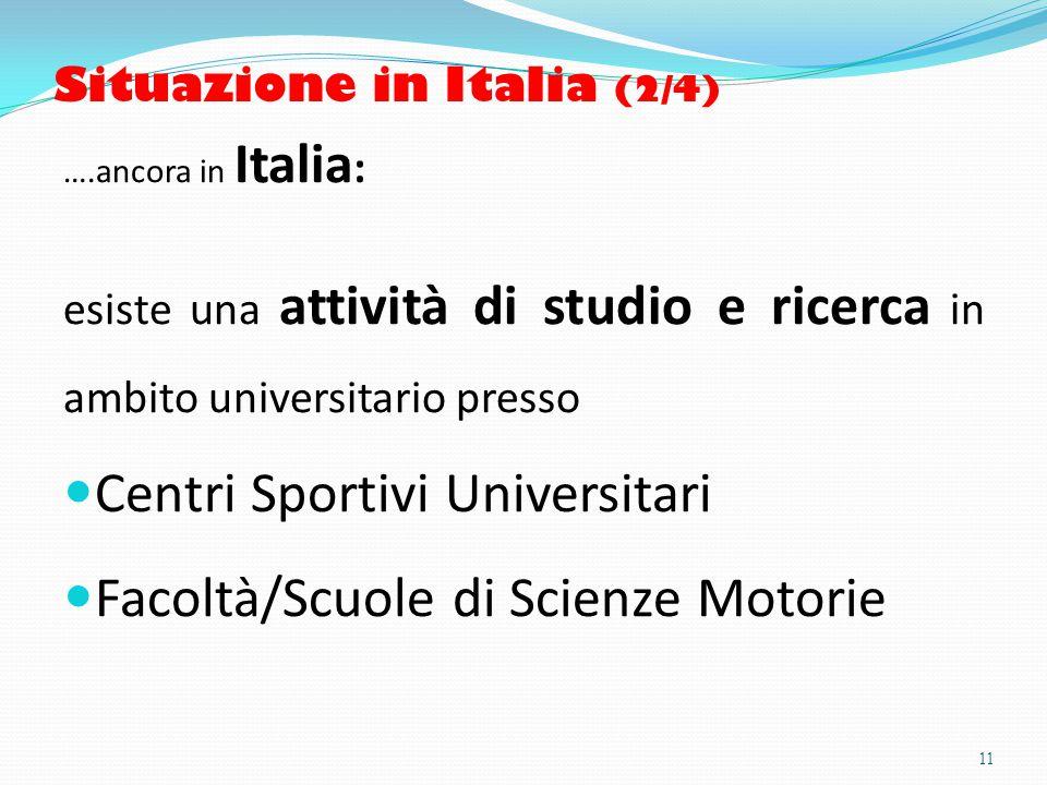 Situazione in Italia (2/4) ….ancora in Italia : esiste una attività di studio e ricerca in ambito universitario presso Centri Sportivi Universitari Facoltà/Scuole di Scienze Motorie 11