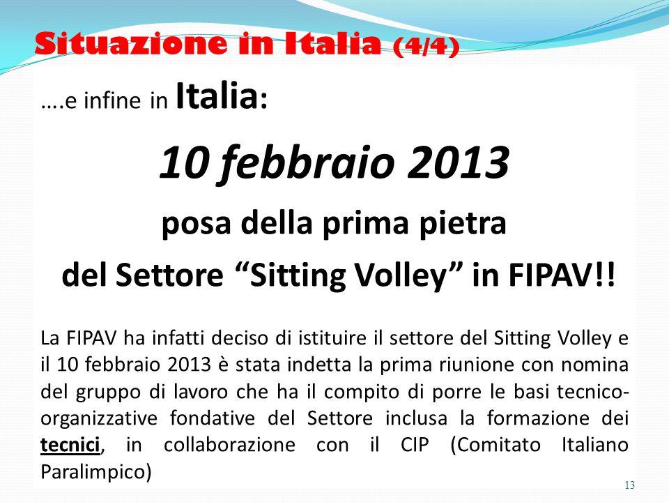 Situazione in Italia (4/4) ….e infine in Italia : 10 febbraio 2013 posa della prima pietra del Settore Sitting Volley in FIPAV!.