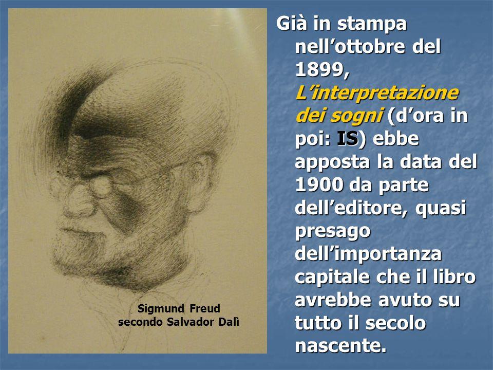 Sigmund Freud secondo Salvador Dalì Già in stampa nell'ottobre del 1899, L'interpretazione dei sogni (d'ora in poi: IS) ebbe apposta la data del 1900