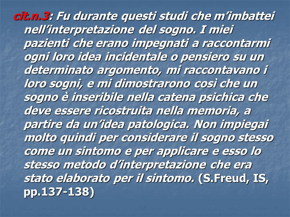  il sogno della casa tra i due palazzi (IS, 485-486);  il sogno del lanciare insulti (IS, pp.494- 495);  il sogno del numero 365 (IS, pp.503- 504)  il sogno dei tre leoni (IS, 560-561).