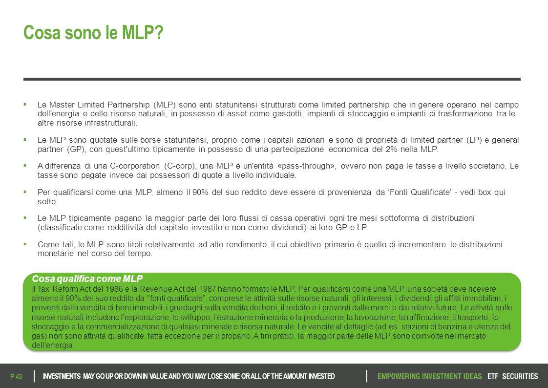  Le Master Limited Partnership (MLP) sono enti statunitensi strutturati come limited partnership che in genere operano nel campo dell'energia e delle