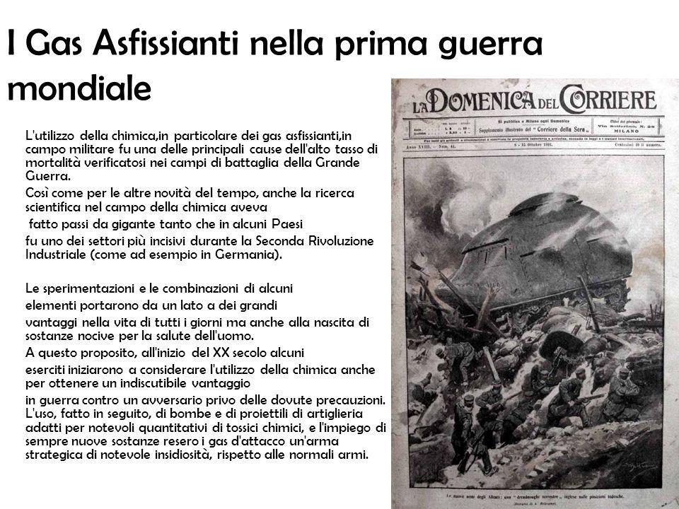 I Gas Asfissianti nella prima guerra mondiale L'utilizzo della chimica,in particolare dei gas asfissianti,in campo militare fu una delle principali ca