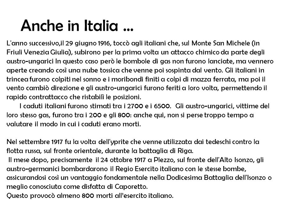 L'anno successivo,il 29 giugno 1916, toccò agli italiani che, sul Monte San Michele (in Friuli Venezia Giulia), subirono per la prima volta un attacco